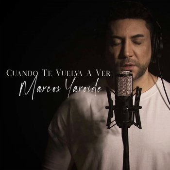 Cuando Te Vuelva A Ver Song Lyrics And Music By Marcos Yaroide Arranged By C David 1 On Smule Social Singing App