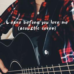 Leave before you love me (acoustic)